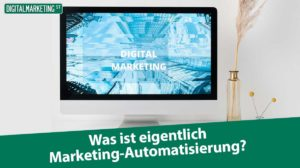 Was ist eigentlich Marketing-Automatisierung?